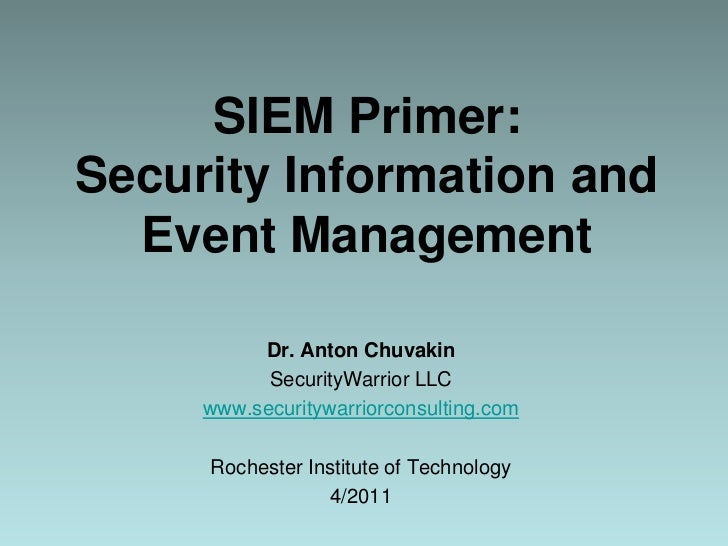 SIEM Primer:Security Information and Event Management <br />Dr. Anton Chuvakin<br />SecurityWarrior LLC<br />www.securityw...