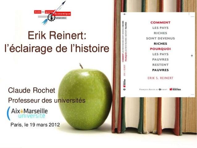 Erik Reinert: l'éclairage de l'histoire Claude Rochet Professeur des universités Paris, le 19 mars 2012