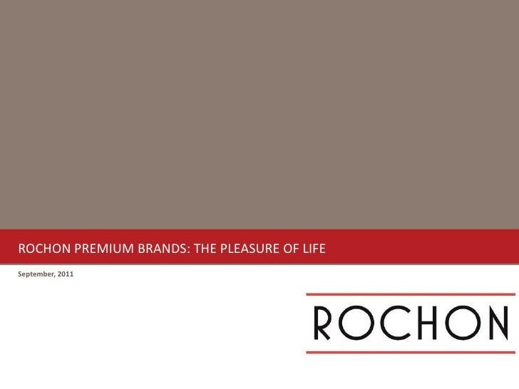 ROCHON PREMIUM BRANDS: THE PLEASURE OF LIFE September, 2011