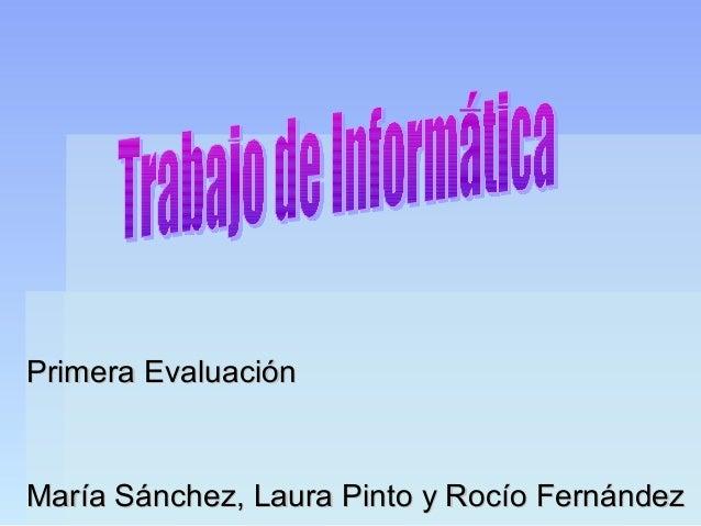 Primera EvaluaciónMaría Sánchez, Laura Pinto y Rocío Fernández