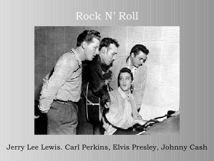 Rock N' Roll Jerry Lee Lewis .  Carl Perkins, Elvis Presley, Johnny Cash
