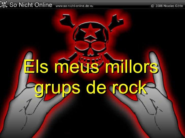 <ul><ul><li>Els meus millors grups de rock </li></ul></ul>