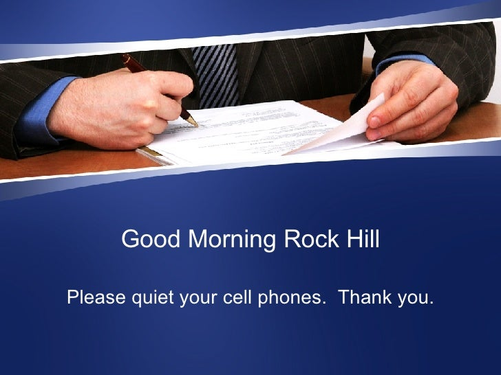 Good Morning Rock Hill Please quiet your cell phones.  Thank you.