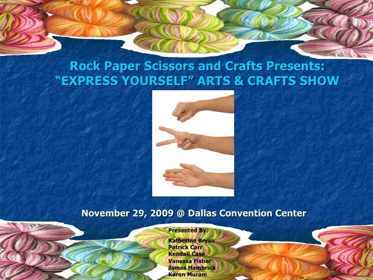 "Rock Paper Scissors and Crafts Presents: "" EXPRESS YOURSELF"" ARTS & CRAFTS SHOW November 29, 2009 @ Dallas Convention Cent..."