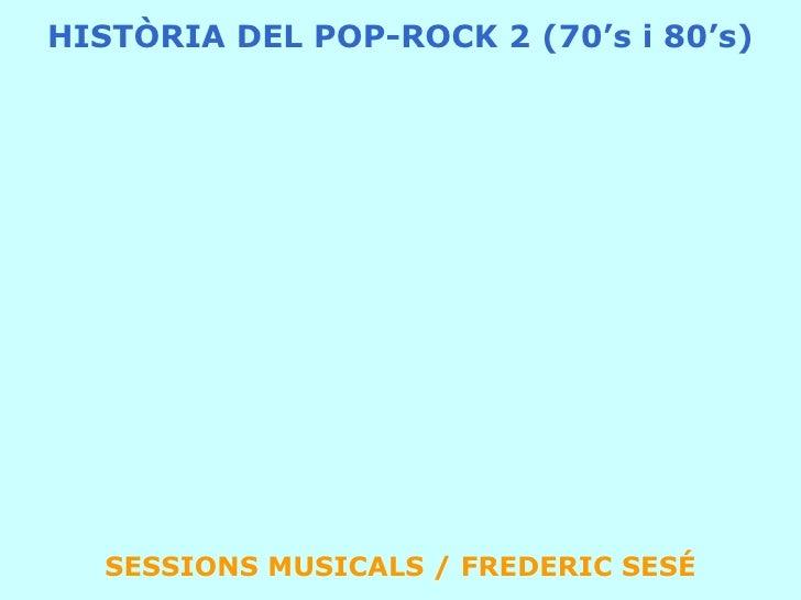 HISTÒRIA DEL POP-ROCK 2 (70's i 80's)<br />SESSIONS MUSICALS / FREDERIC SESÉ<br />