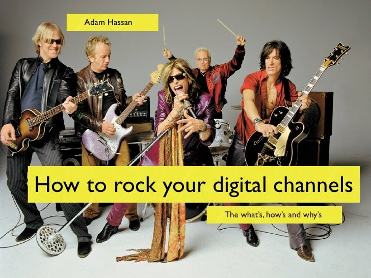 Adam HassanHow to rock your digital channels                   The what's, how's and why's