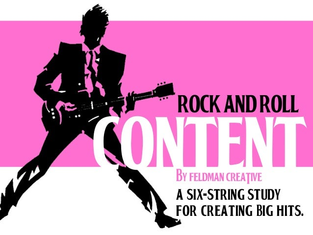rock AND Roll  CONTENT By FELDMAN CREATIVE  a six-string study for creating big Hits.