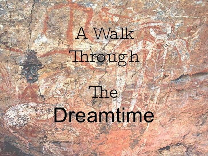 A Walk Through The  Dreamtime