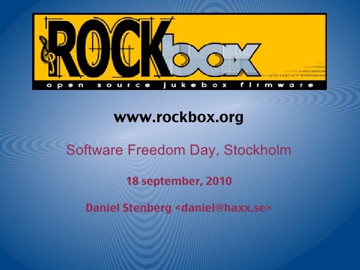 www.rockbox.org Software Freedom Day, Stockholm 18 september, 2010 Daniel Stenberg <daniel@haxx.se>