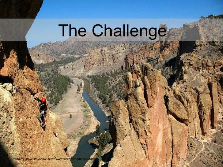 Photo by Drew Brayshaw: http://www.flickr.com/photos/druclimb The Challenge