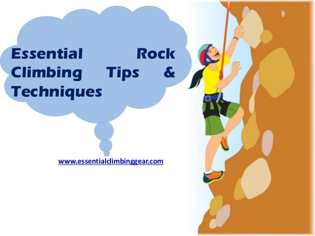 Essential Rock Climbing Tips & Techniques www.essentialclimbinggear.com