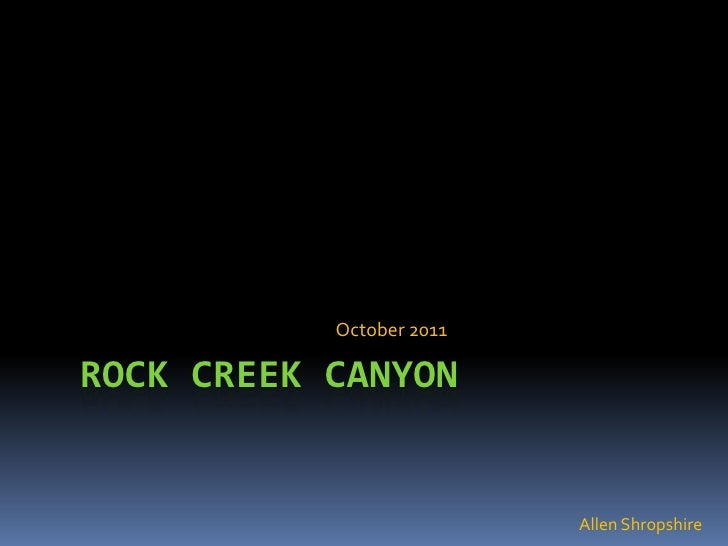 October 2011ROCK CREEK CANYON                          Allen Shropshire