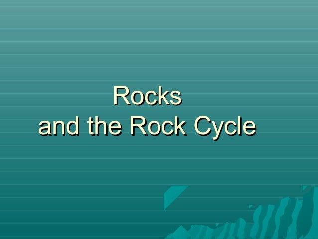 RocksRocks and the Rock Cycleand the Rock Cycle