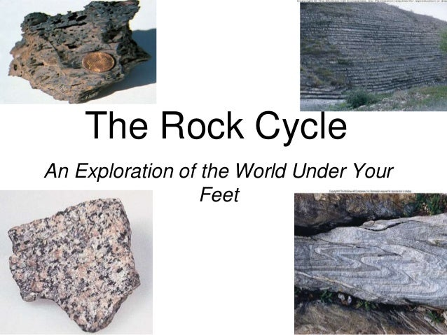 The Rock CycleAn Exploration of the World Under YourFeet