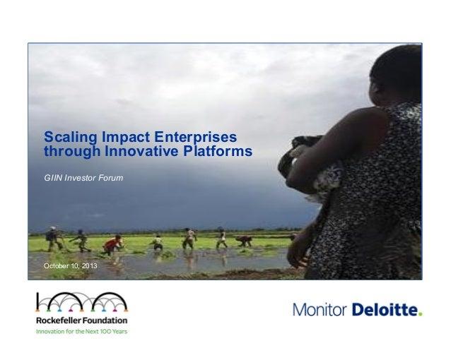 Scaling Impact Enterprises through Innovative Platforms GIIN Investor Forum  Deloitte Consulting LLP October 10, 2013
