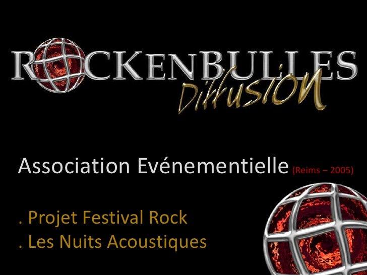 Association Evénementielle(Reims – 2005)<br />. Projet Festival Rock<br />. Les Nuits Acoustiques<br />