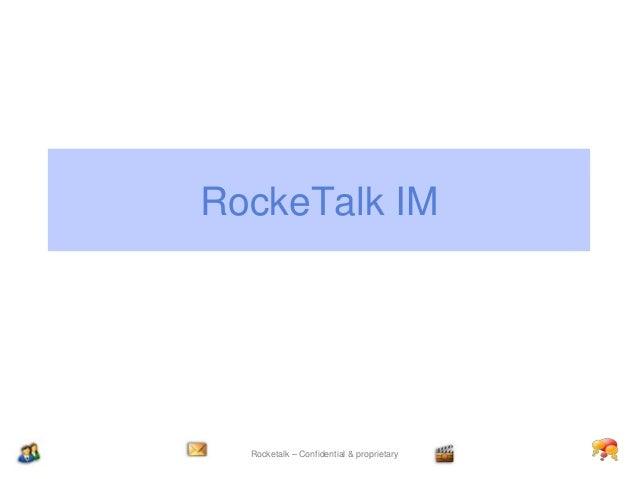 RockeTalk IM  Rocketalk – Confidential & proprietary