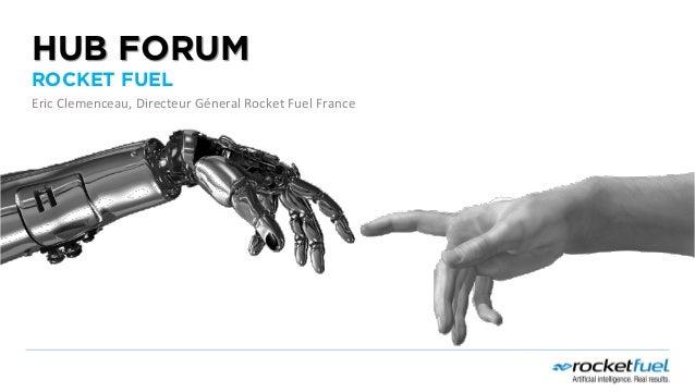 HUB FORUM ROCKET FUEL Eric  Clemenceau,  Directeur  Géneral  Rocket  Fuel  France