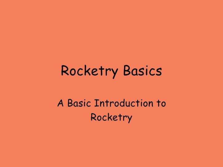 Rocketry Basics A Basic Introduction to Rocketry