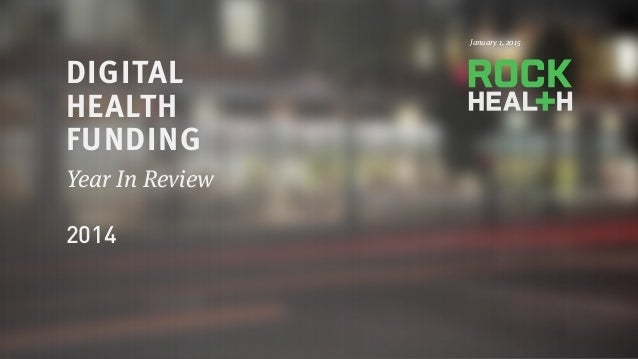 PRESENTATION © 2015 ROCK HEALTH Jan DIGITAL HEALTH FUNDING Year In Review 2014 January 1, 2015