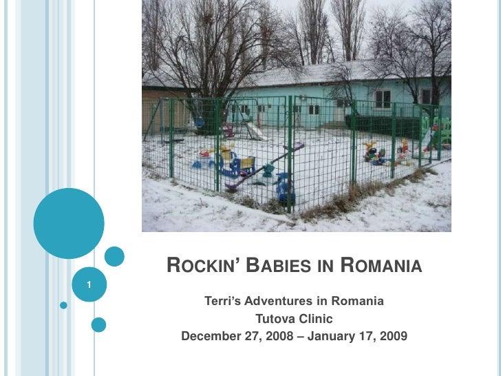 ROCKIN' BABIES IN ROMANIA 1         Terri's Adventures in Romania                  Tutova Clinic      December 27, 2008 – ...