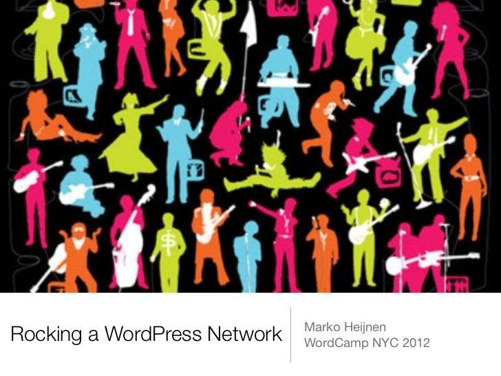 Marko HeijnenRocking a WordPress Network   WordCamp NYC 2012