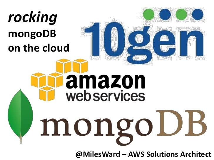 rockingmongoDBon the cloud               @MilesWard – AWS Solutions Architect