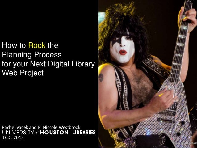 How to Rock thePlanning Processfor your Next Digital LibraryWeb ProjectRachel Vacek and R. Niccole WestbrookTCDL 2013