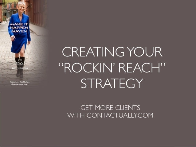 "CREATING YOUR""ROCKIN' REACH""   STRATEGY    GET MORE CLIENTS WITH CONTACTUALLY.COM"