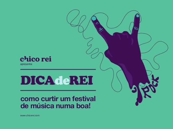 apresenta:DICAdeREIcomo curtir um festivalde música numa boa!www.chicorei.com