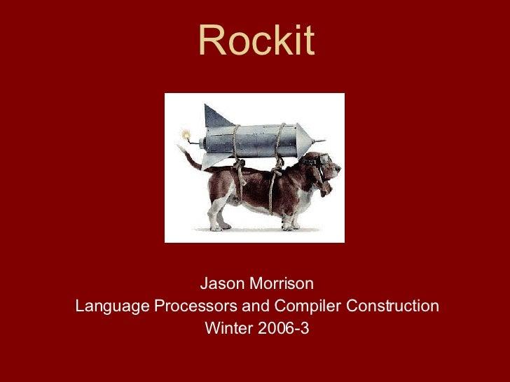 Rockit Jason Morrison Language Processors and Compiler Construction Winter 2006-3