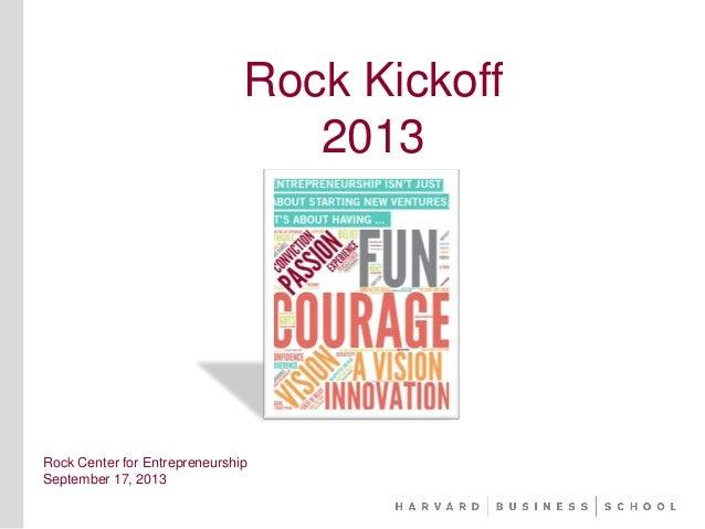 Rock Kickoff 2013 Rock Center for Entrepreneurship September 17, 2013