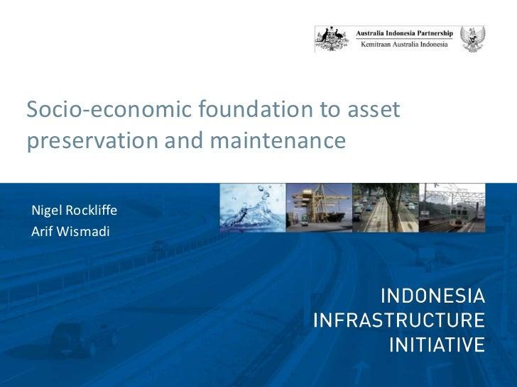 Socio-economic foundation to asset preservation and maintenance<br />Nigel Rockliffe<br />ArifWismadi<br />