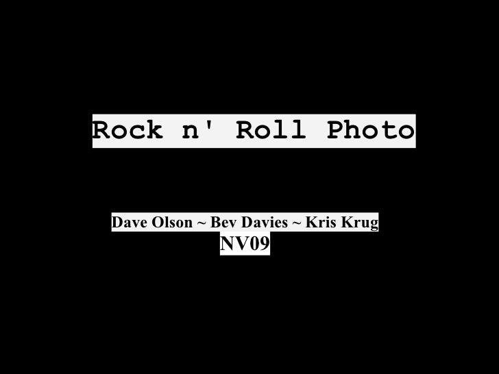 Rock n' Roll Photo   Dave Olson ~ Bev Davies ~ Kris Krug                NV09