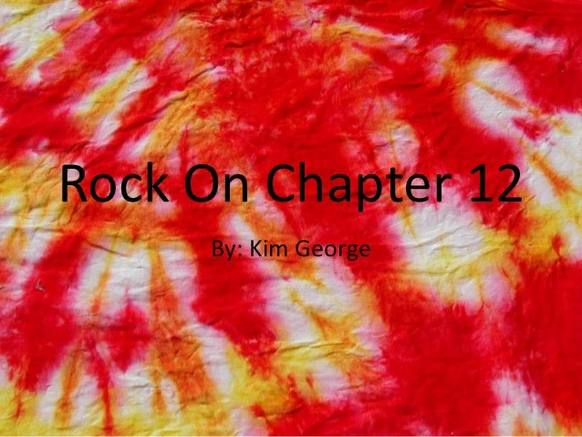 Rock On Chapter 12     By: Kim George