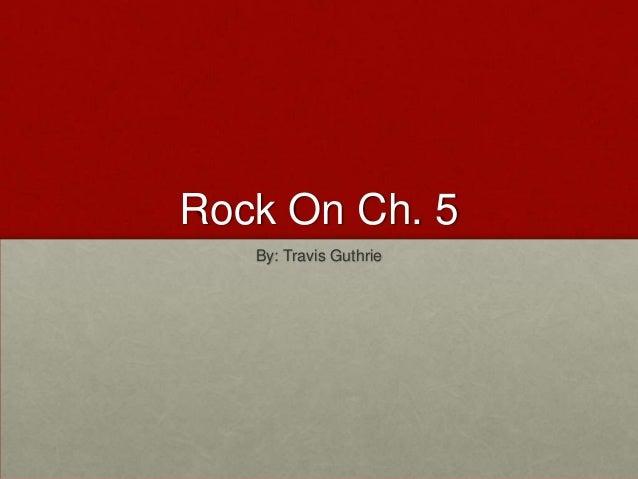 Rock On Ch. 5   By: Travis Guthrie