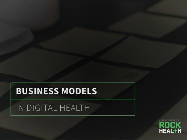 BUSINESS MODELS IN DIGITAL HEALTH A R O C K R E P O R T B Y