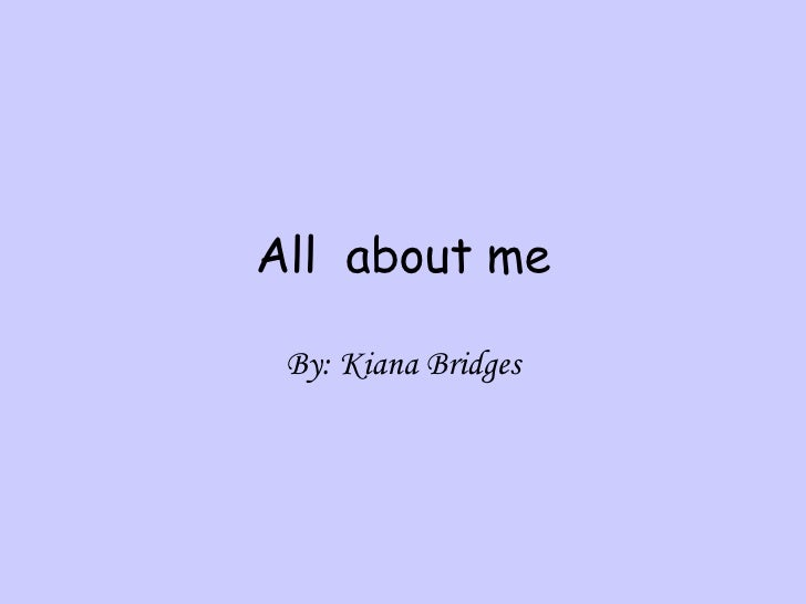 All  about me By: Kiana Bridges