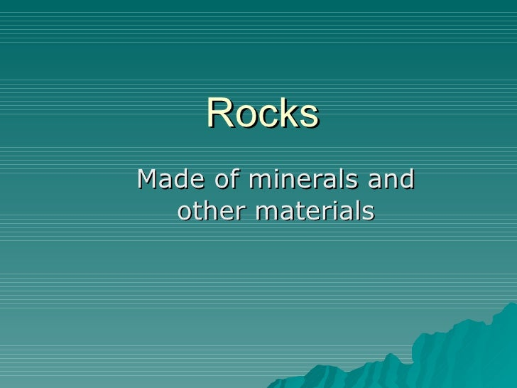 Rocks Made of minerals and other materials