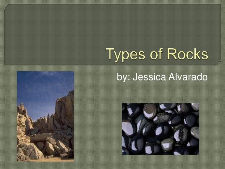 Types of Rocks<br />by: Jessica Alvarado<br />