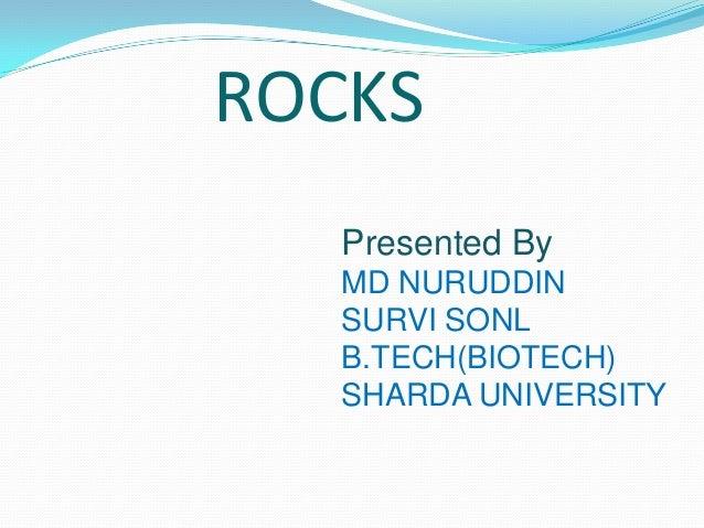 ROCKS   Presented By   MD NURUDDIN   SURVI SONL   B.TECH(BIOTECH)   SHARDA UNIVERSITY