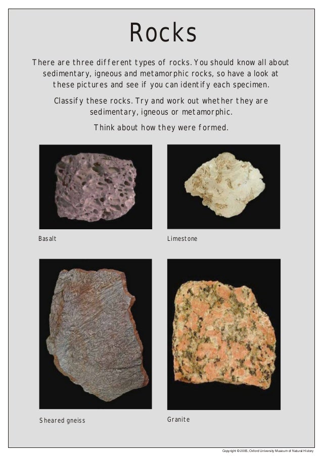 Rocks There are three different types of rocks. You should know all about sedimentary, igneous and metamorphic rocks, so h...
