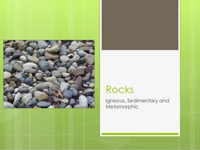 Rocks Igneous, Sedimentary and Metamorphic