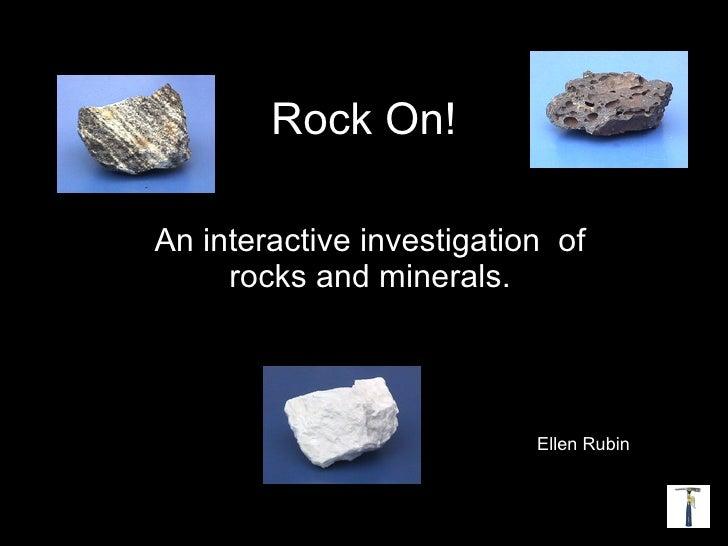 Rock On! An interactive investigation  of rocks and minerals. Ellen Rubin