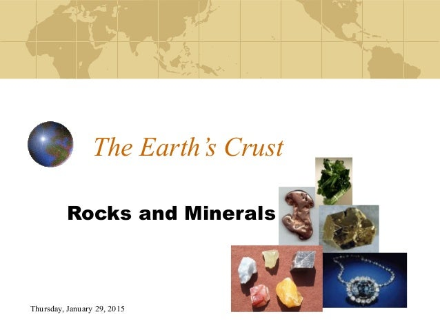 Thursday, January 29, 2015 The Earth's Crust Rocks and Minerals
