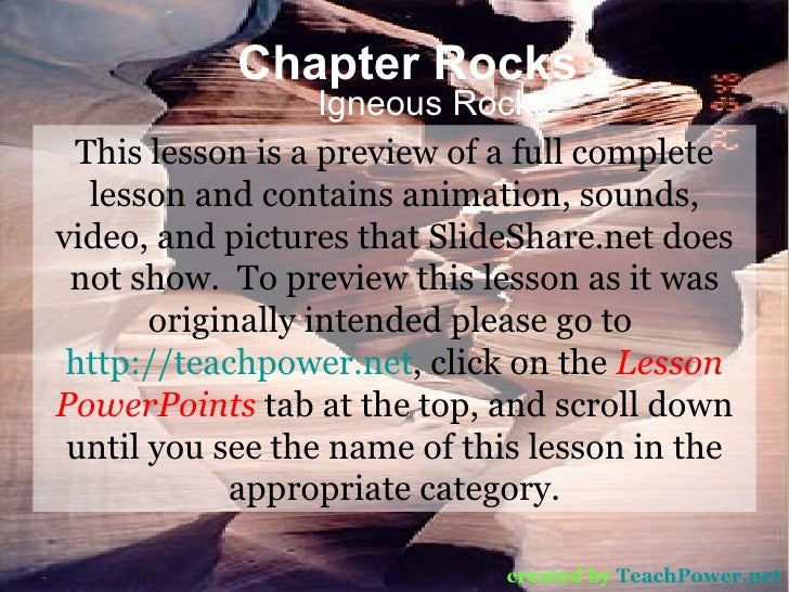 Chapter Rocks Igneous Rocks created by   TeachPower.net This lesson is a preview of a full complete lesson and contains an...