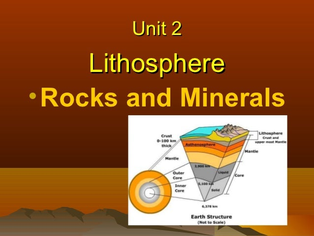 Unit 2     Lithosphere• Rocks and Minerals