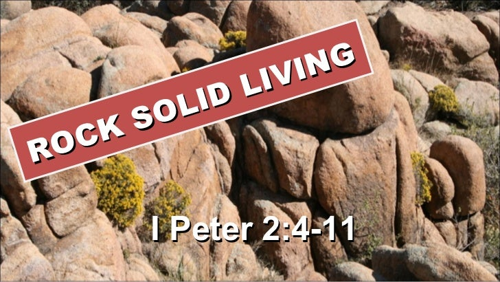 ROCK SOLID LIVING I Peter 2:4-11