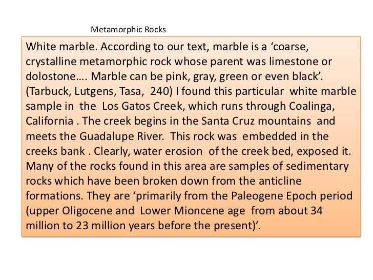 Metamorphic Rocks<br />White marble. According to our text, marble is a 'coarse, crystalline metamorphic rock whose parent...