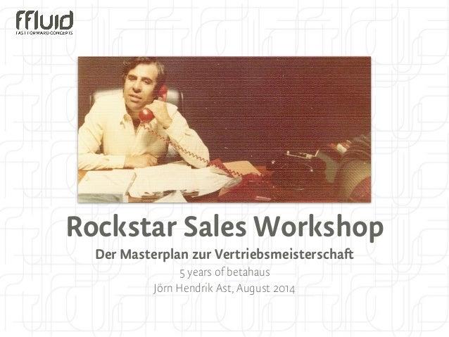 Rockstar Sales Workshop  Der Masterplan zur Vertriebsmeisterschaft  5 years of betahaus  Jörn Hendrik Ast, August 2014